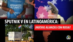 Sputnik V: ¿Negociación y nuevas alianzas de Rusia en Latinoamérica?