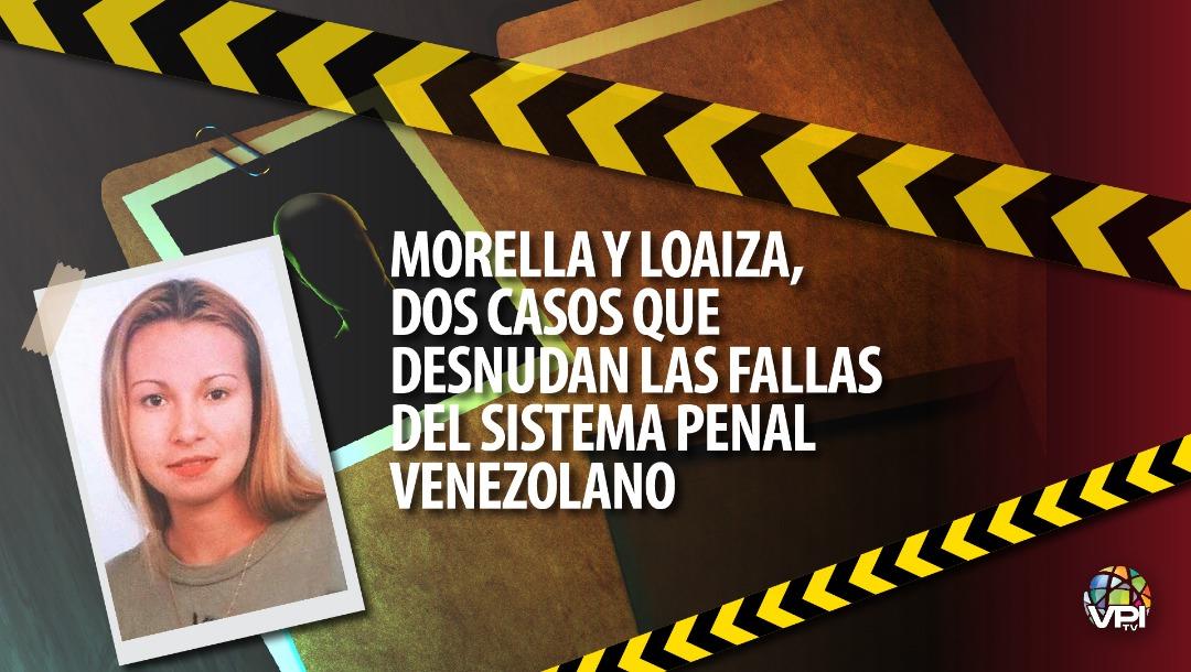 Morella y Loaiza dos casos que desnudan las fallas del sistema penal venezolano. Foto VPItv