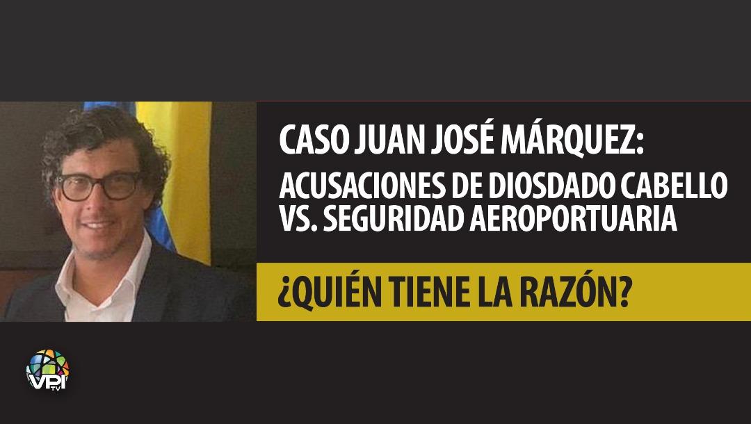 Caso Juan José Márquez: Acusaciones de Diosdado Cabello vs. Seguridad aeropuertaria ¿Quién tiene la razón?