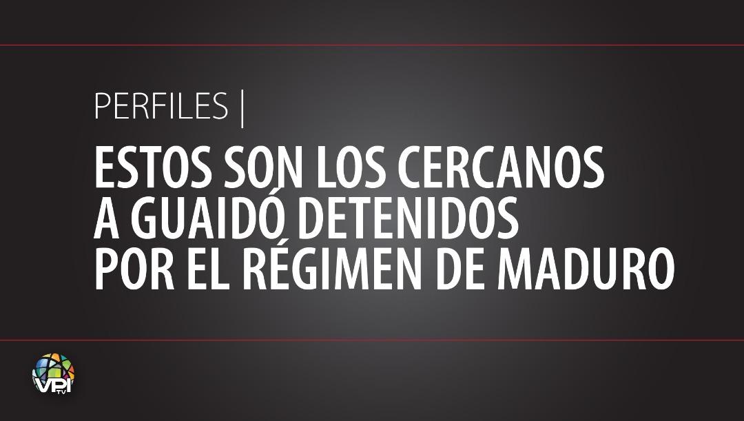 Estos son los cercanos a Guaidó detenidos por el régimen de Maduro