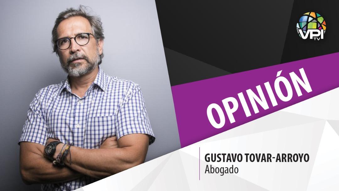 #Opinión | Gustavo Tovar-Arroyo
