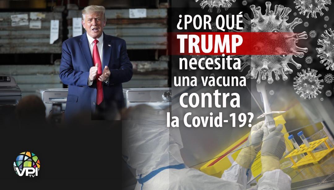 ¿Por qué Trump necesita una vacuna contra la Covid-19?